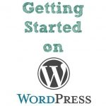 10 Steps to Getting Started on WordPress