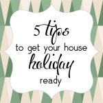 5 Tips to Get Your House Holiday Ready