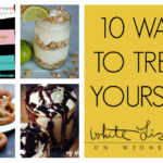 10 Ways to Treat Yourself | Wednesday Whatsits 139